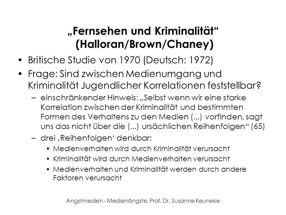 Angstmedien - Medienängste, Prof. Dr. Susanne Keuneke Fernsehen und Kriminalität (Halloran/Brown/Chaney) Britische Studie von 1970 (Deutsch: 1972) Fra