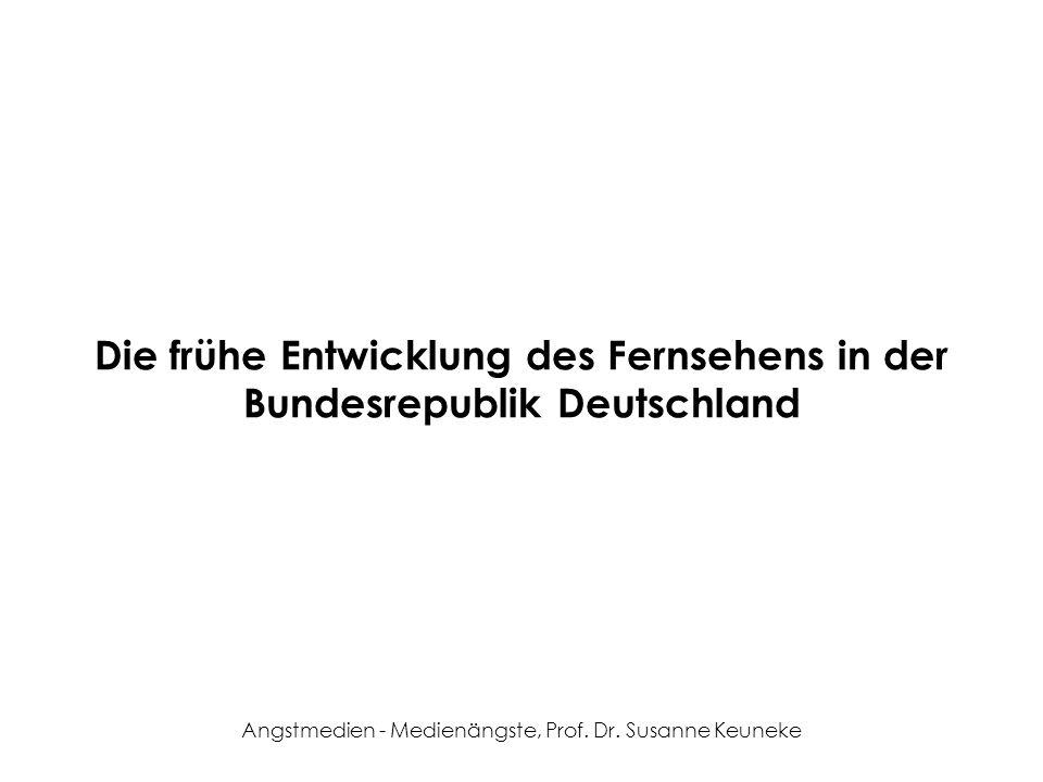 Angstmedien - Medienängste, Prof. Dr. Susanne Keuneke Die frühe Entwicklung des Fernsehens in der Bundesrepublik Deutschland