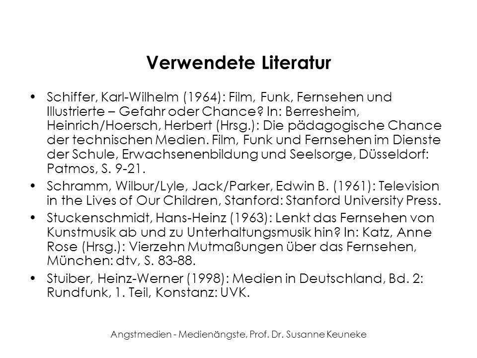 Angstmedien - Medienängste, Prof. Dr. Susanne Keuneke Verwendete Literatur Schiffer, Karl-Wilhelm (1964): Film, Funk, Fernsehen und Illustrierte – Gef