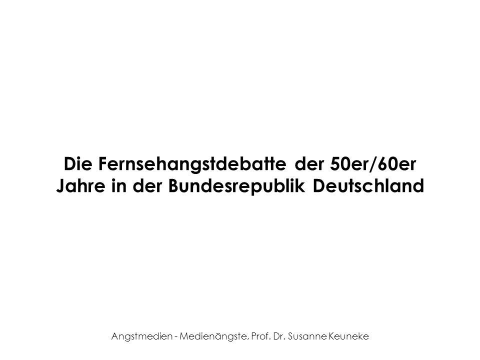 Angstmedien - Medienängste, Prof. Dr. Susanne Keuneke Die Fernsehangstdebatte der 50er/60er Jahre in der Bundesrepublik Deutschland