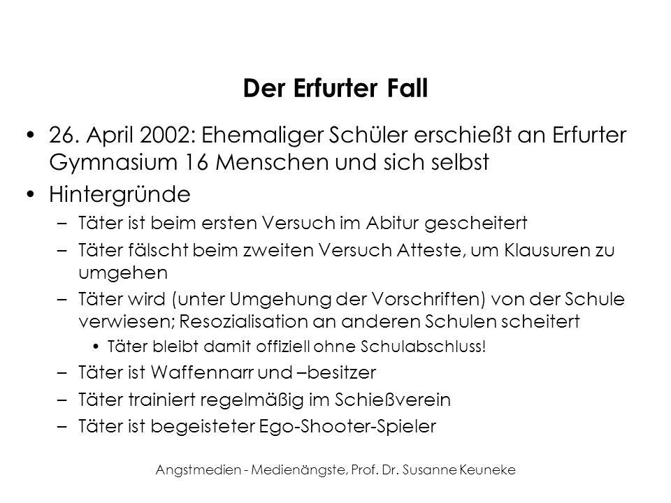 Angstmedien - Medienängste, Prof. Dr. Susanne Keuneke Der Erfurter Fall 26. April 2002: Ehemaliger Schüler erschießt an Erfurter Gymnasium 16 Menschen