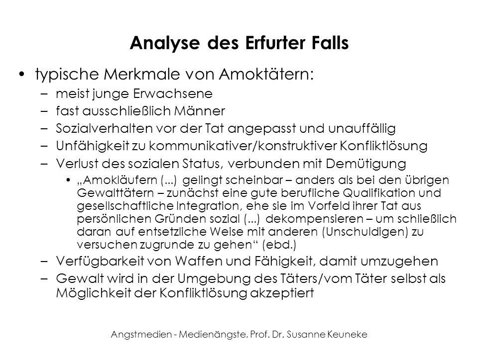 Angstmedien - Medienängste, Prof. Dr. Susanne Keuneke Analyse des Erfurter Falls typische Merkmale von Amoktätern: –meist junge Erwachsene –fast aussc