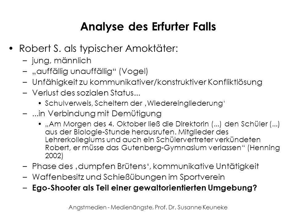 Angstmedien - Medienängste, Prof. Dr. Susanne Keuneke Analyse des Erfurter Falls Robert S. als typischer Amoktäter: –jung, männlich –auffällig unauffä