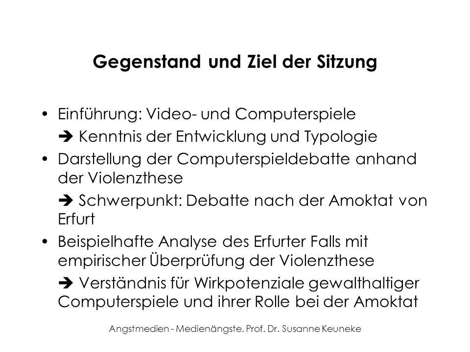 Angstmedien - Medienängste, Prof. Dr. Susanne Keuneke Gegenstand und Ziel der Sitzung Einführung: Video- und Computerspiele Kenntnis der Entwicklung u