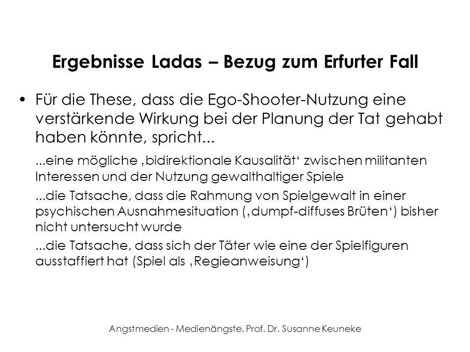 Angstmedien - Medienängste, Prof. Dr. Susanne Keuneke Ergebnisse Ladas – Bezug zum Erfurter Fall Für die These, dass die Ego-Shooter-Nutzung eine vers