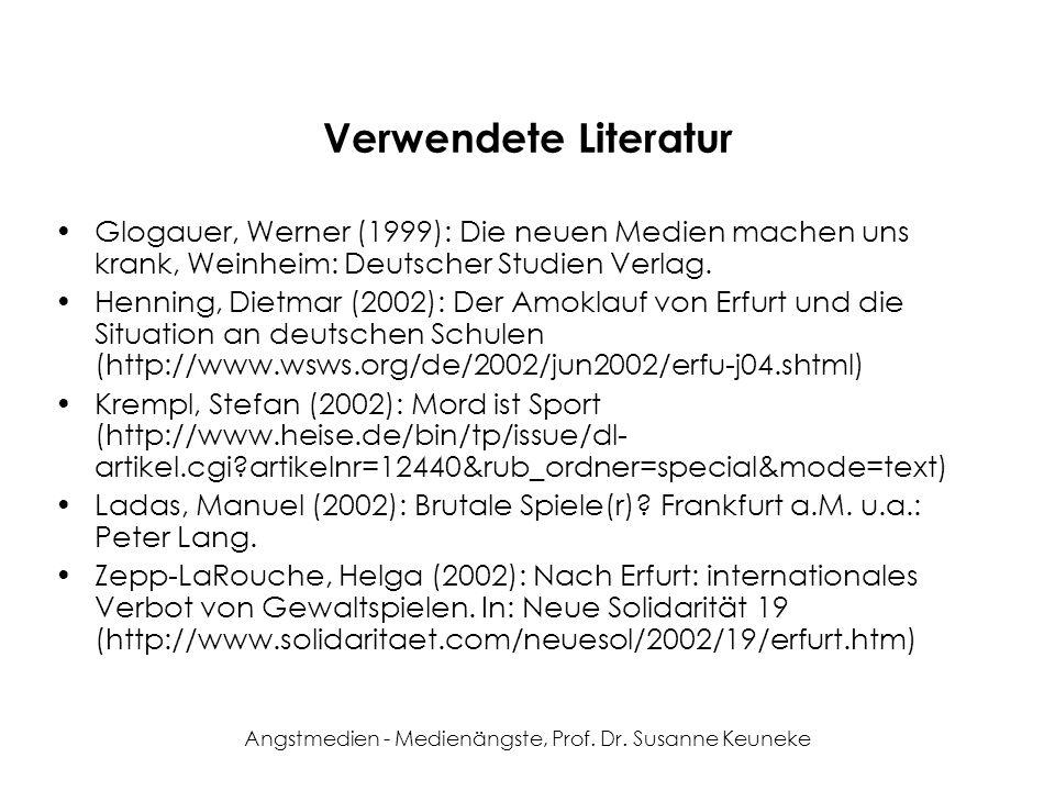 Angstmedien - Medienängste, Prof. Dr. Susanne Keuneke Verwendete Literatur Glogauer, Werner (1999): Die neuen Medien machen uns krank, Weinheim: Deuts