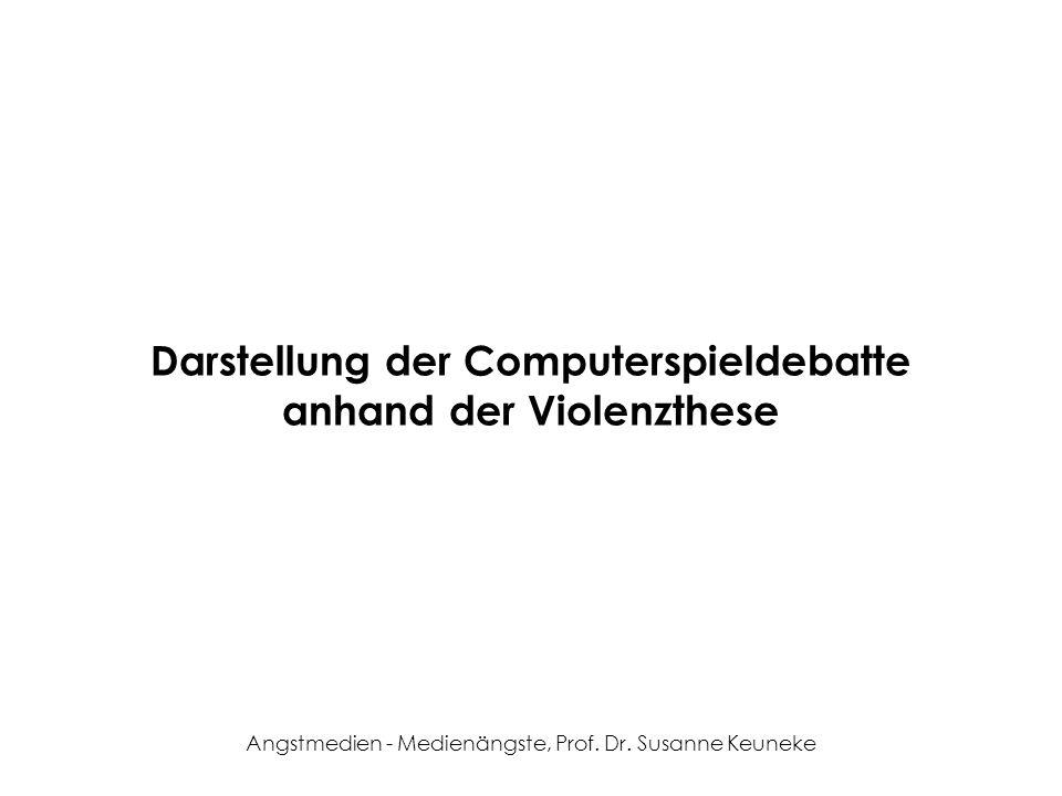 Angstmedien - Medienängste, Prof. Dr. Susanne Keuneke Darstellung der Computerspieldebatte anhand der Violenzthese
