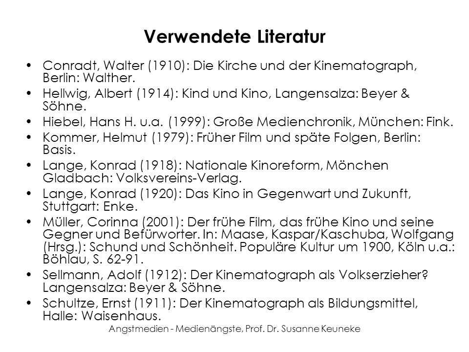Angstmedien - Medienängste, Prof. Dr. Susanne Keuneke Verwendete Literatur Conradt, Walter (1910): Die Kirche und der Kinematograph, Berlin: Walther.