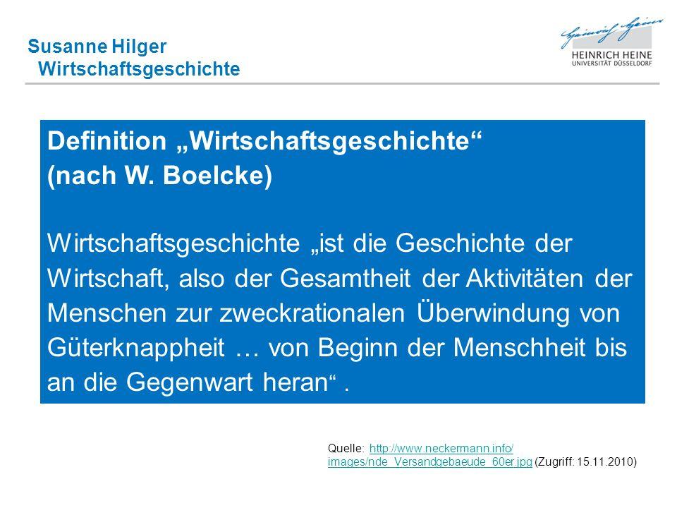 Susanne Hilger Wirtschaftsgeschichte Quelle: http://www.neckermann.info/ images/nde_Versandgebaeude_60er.jpg (Zugriff: 15.11.2010)http://www.neckermann.info/ images/nde_Versandgebaeude_60er.jpg Definition Wirtschaftsgeschichte (nach W.