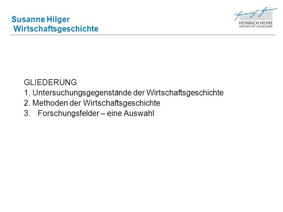Susanne Hilger Wirtschaftsgeschichte GLIEDERUNG 1.