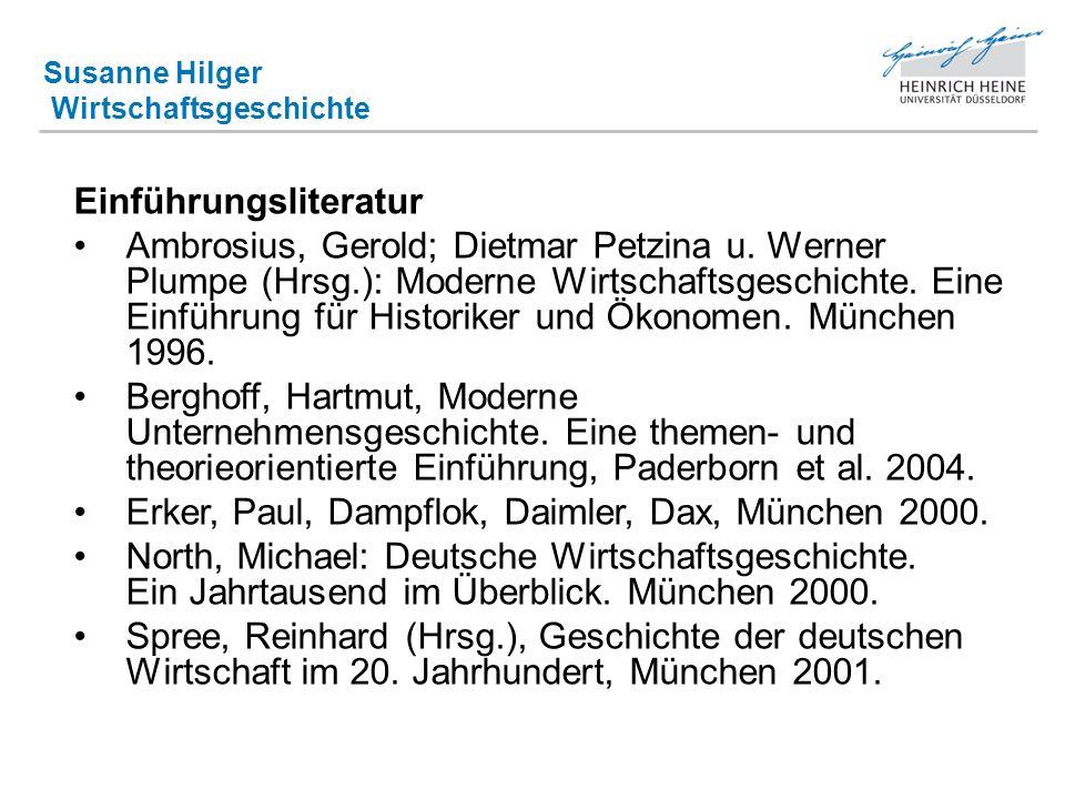 Susanne Hilger Wirtschaftsgeschichte Einführungsliteratur Ambrosius, Gerold; Dietmar Petzina u. Werner Plumpe (Hrsg.): Moderne Wirtschaftsgeschichte.