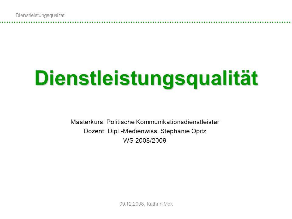 Dienstleistungsqualität 09.12.2008, Kathrin Mok Dienstleistungsqualität Masterkurs: Politische Kommunikationsdienstleister Dozent: Dipl.-Medienwiss. S