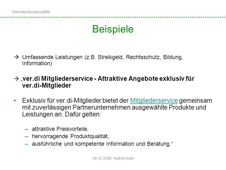 Dienstleistungsqualität 09.12.2008, Kathrin Mok Beispiele Umfassende Leistungen (z.B. Streikgeld, Rechtsschutz, Bildung, Information) ver.di Mitgliede