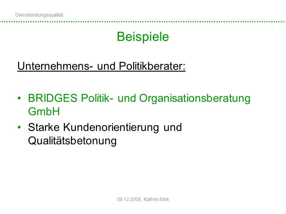 Dienstleistungsqualität 09.12.2008, Kathrin Mok Beispiele Unternehmens- und Politikberater: BRIDGES Politik- und Organisationsberatung GmbH Starke Kun