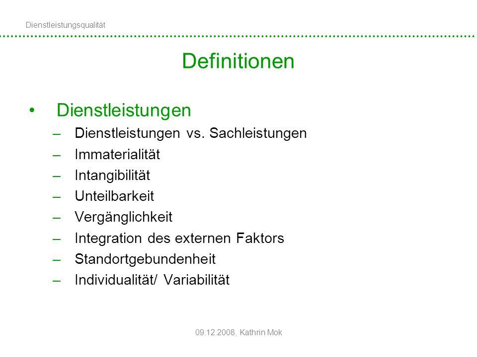 Dienstleistungsqualität 09.12.2008, Kathrin Mok Definitionen Dienstleistungen –Dienstleistungen vs. Sachleistungen –Immaterialität –Intangibilität –Un