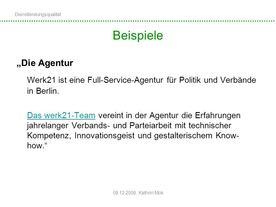 Dienstleistungsqualität 09.12.2008, Kathrin Mok Beispiele Die Agentur Werk21 ist eine Full-Service-Agentur für Politik und Verbände in Berlin. Das wer