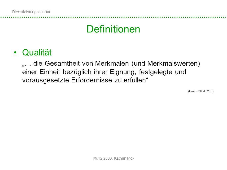 Dienstleistungsqualität 09.12.2008, Kathrin Mok Definitionen Qualität … die Gesamtheit von Merkmalen (und Merkmalswerten) einer Einheit bezüglich ihre
