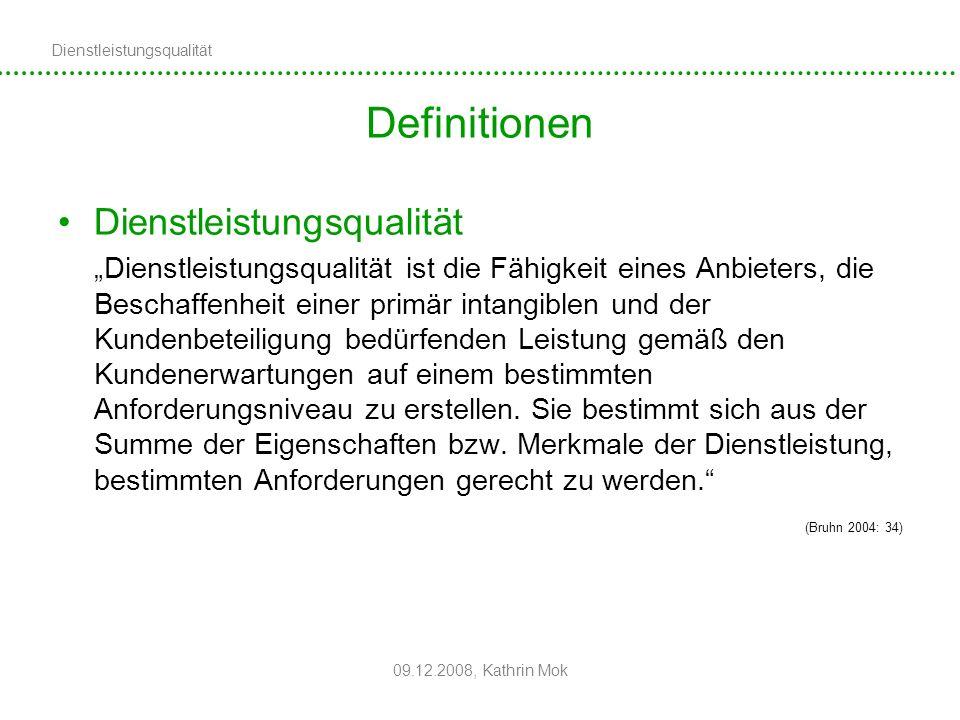 Dienstleistungsqualität 09.12.2008, Kathrin Mok Definitionen Dienstleistungsqualität Dienstleistungsqualität ist die Fähigkeit eines Anbieters, die Be