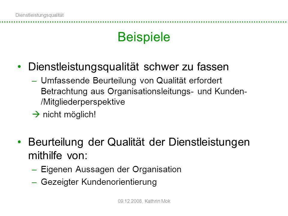 Dienstleistungsqualität 09.12.2008, Kathrin Mok Beispiele Dienstleistungsqualität schwer zu fassen –Umfassende Beurteilung von Qualität erfordert Betr