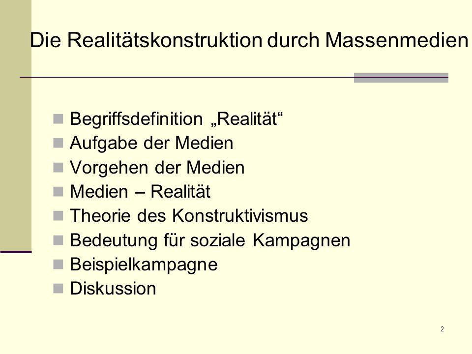 2 Begriffsdefinition Realität Aufgabe der Medien Vorgehen der Medien Medien – Realität Theorie des Konstruktivismus Bedeutung für soziale Kampagnen Be