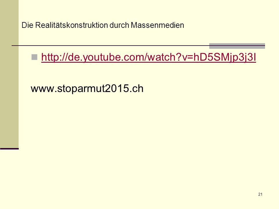 21 http://de.youtube.com/watch?v=hD5SMjp3j3I www.stoparmut2015.ch Die Realitätskonstruktion durch Massenmedien