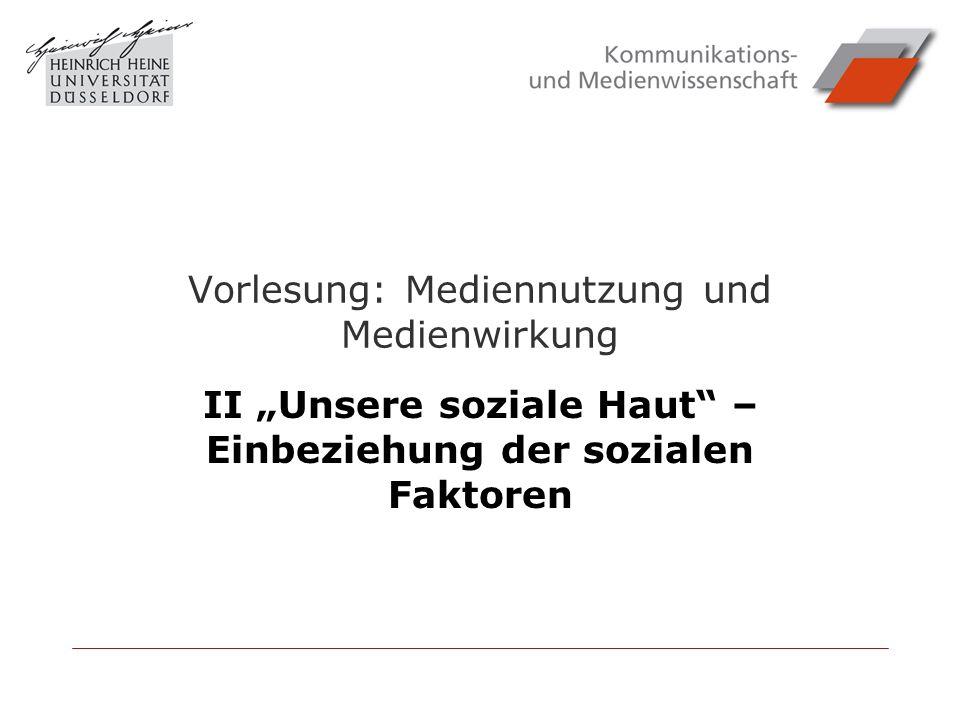 Vorlesung: Mediennutzung und Medienwirkung II Unsere soziale Haut – Einbeziehung der sozialen Faktoren