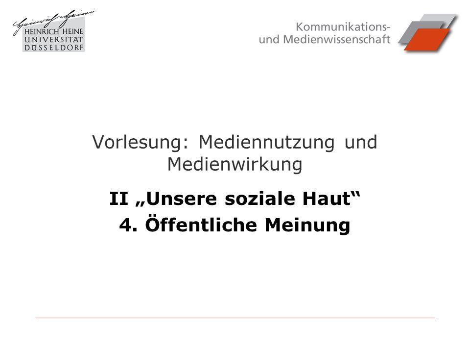 Vorlesung: Mediennutzung und Medienwirkung II Unsere soziale Haut 4. Öffentliche Meinung