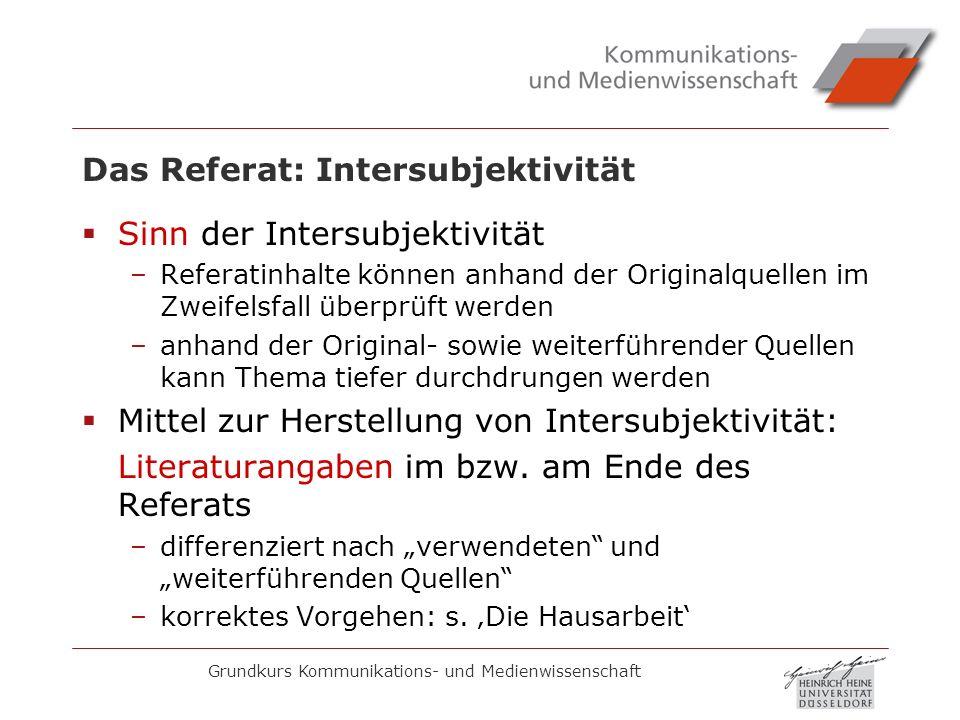 Grundkurs Kommunikations- und Medienwissenschaft Das Referat: Intersubjektivität Sinn der Intersubjektivität –Referatinhalte können anhand der Origina