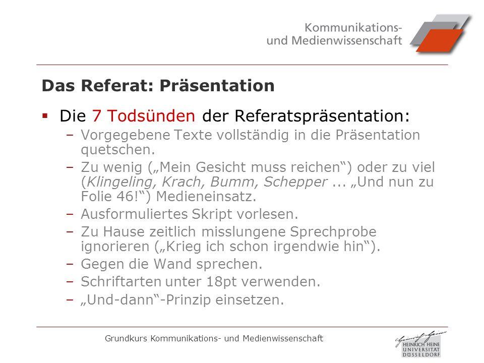 Grundkurs Kommunikations- und Medienwissenschaft Das Referat: Präsentation Die 7 Todsünden der Referatspräsentation: –Vorgegebene Texte vollständig in