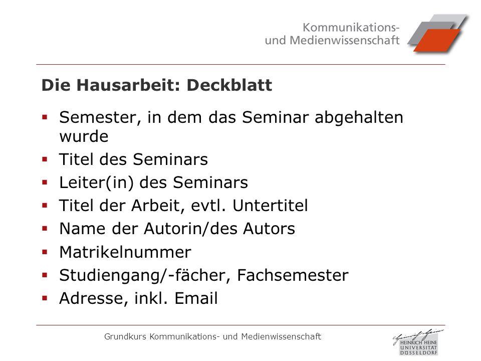 Grundkurs Kommunikations- und Medienwissenschaft Die Hausarbeit: Deckblatt Semester, in dem das Seminar abgehalten wurde Titel des Seminars Leiter(in)