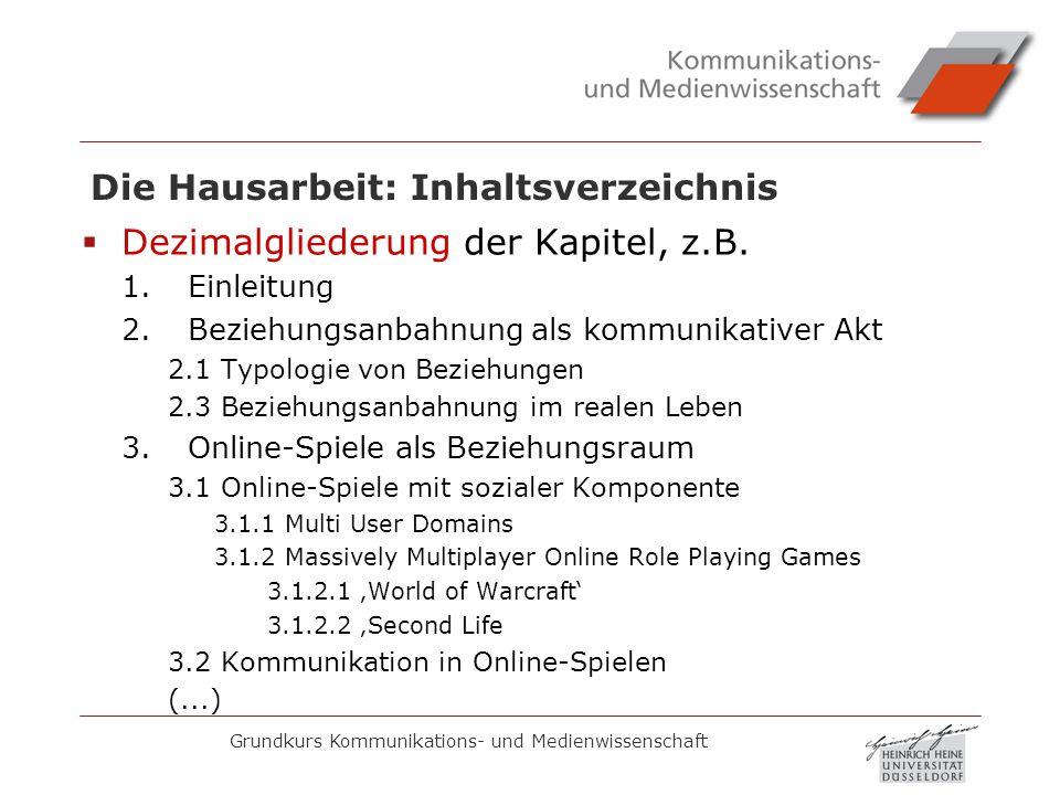 Grundkurs Kommunikations- und Medienwissenschaft Die Hausarbeit: Inhaltsverzeichnis Dezimalgliederung der Kapitel, z.B. 1.Einleitung 2.Beziehungsanbah