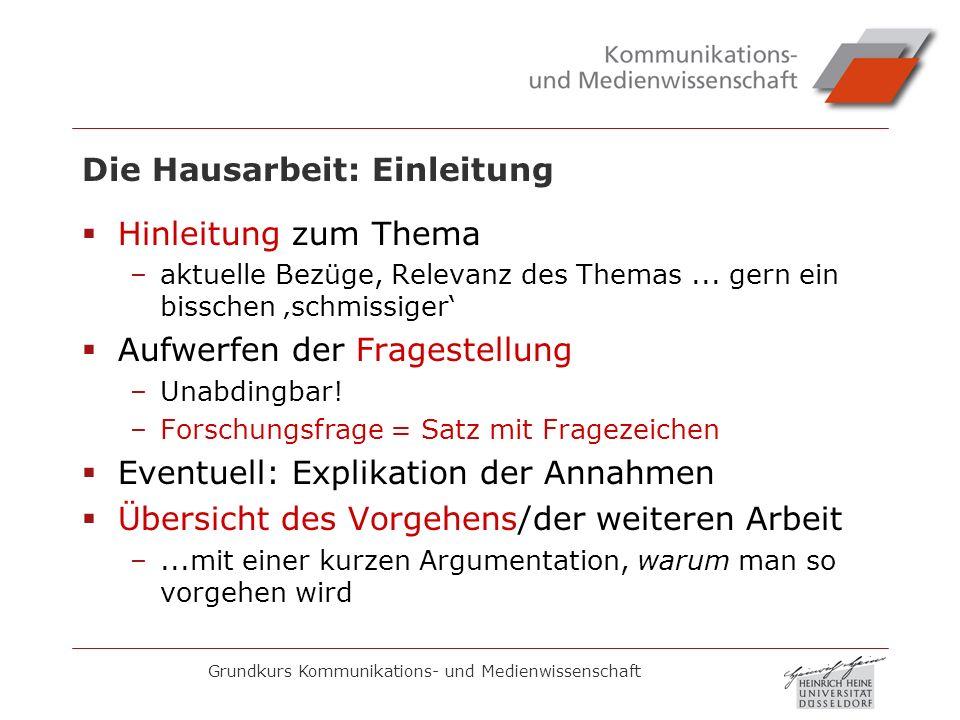 Grundkurs Kommunikations- und Medienwissenschaft Die Hausarbeit: Einleitung Hinleitung zum Thema –aktuelle Bezüge, Relevanz des Themas... gern ein bis
