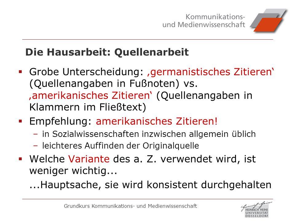 Grundkurs Kommunikations- und Medienwissenschaft Die Hausarbeit: Quellenarbeit Grobe Unterscheidung: germanistisches Zitieren (Quellenangaben in Fußno
