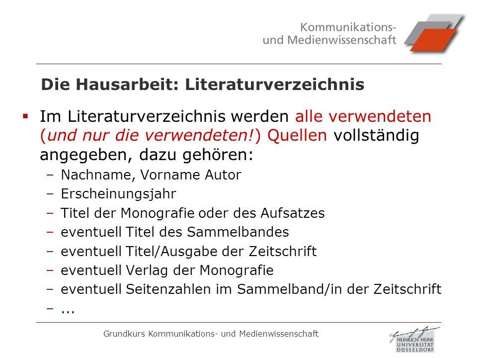 Grundkurs Kommunikations- und Medienwissenschaft Die Hausarbeit: Literaturverzeichnis Im Literaturverzeichnis werden alle verwendeten (und nur die ver