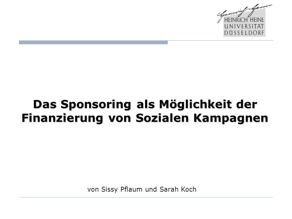 1 Das Sponsoring als Möglichkeit der Finanzierung von Sozialen Kampagnen von Sissy Pflaum und Sarah Koch
