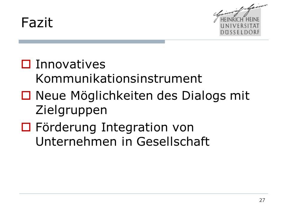 27 Fazit Innovatives Kommunikationsinstrument Neue Möglichkeiten des Dialogs mit Zielgruppen Förderung Integration von Unternehmen in Gesellschaft