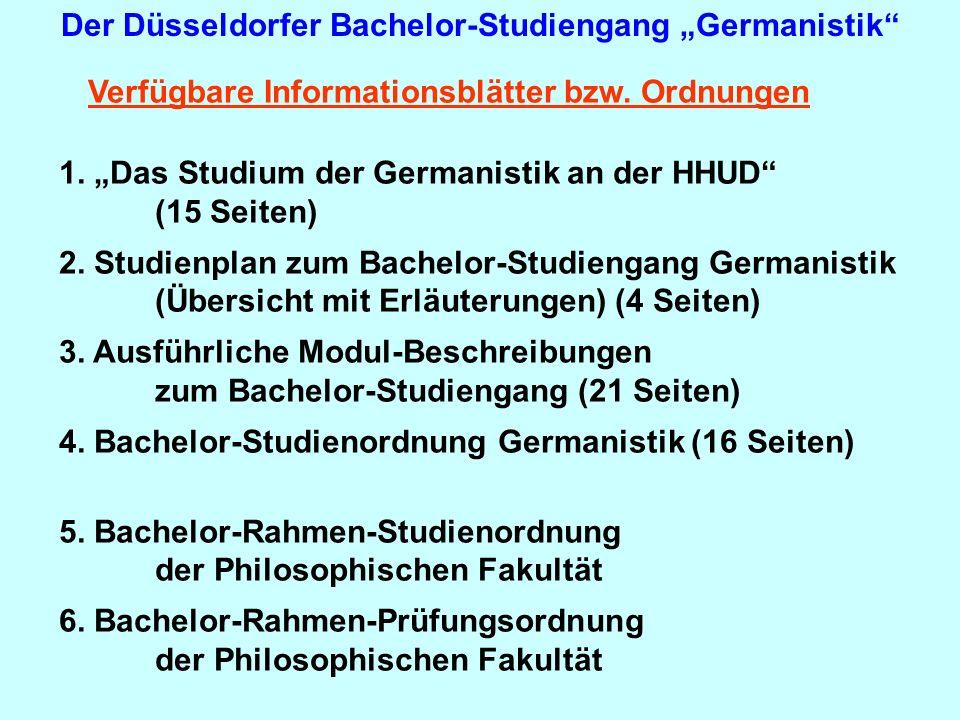Der Düsseldorfer Bachelor-Studiengang Germanistik Verfügbare Informationsblätter bzw. Ordnungen 1. Das Studium der Germanistik an der HHUD (15 Seiten)