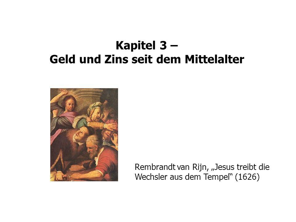 Kapitel 3 – Geld und Zins seit dem Mittelalter Rembrandt van Rijn, Jesus treibt die Wechsler aus dem Tempel (1626)