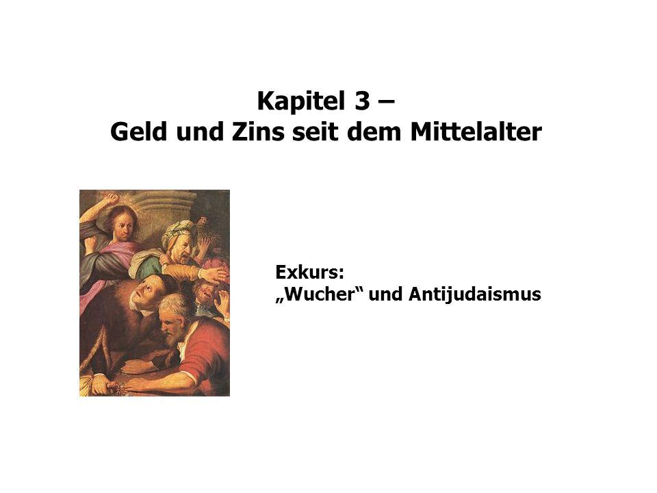 Kapitel 3 – Geld und Zins seit dem Mittelalter Exkurs: Wucher und Antijudaismus