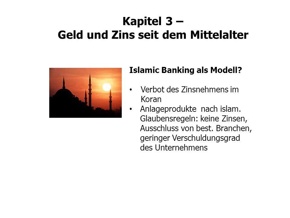 Kapitel 3 – Geld und Zins seit dem Mittelalter Islamic Banking als Modell? Verbot des Zinsnehmens im Koran Anlageprodukte nach islam. Glaubensregeln: