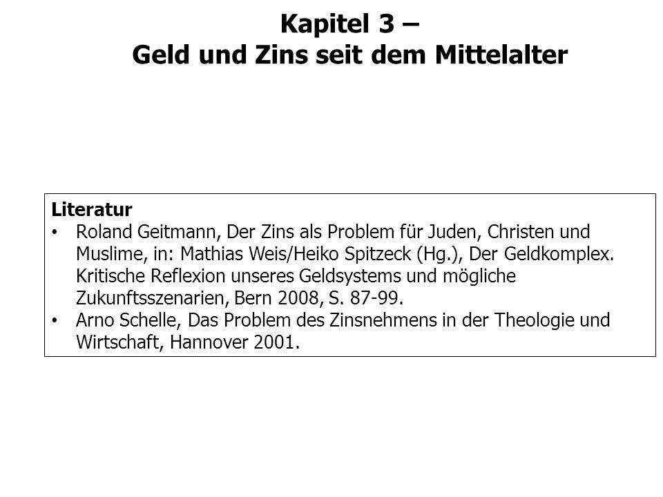 Kapitel 3 – Geld und Zins seit dem Mittelalter Literatur Roland Geitmann, Der Zins als Problem für Juden, Christen und Muslime, in: Mathias Weis/Heiko