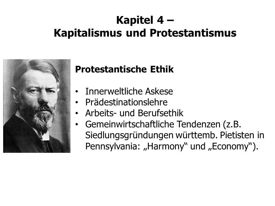 Kapitel 4 – Kapitalismus und Protestantismus Protestantische Ethik Innerweltliche Askese Prädestinationslehre Arbeits- und Berufsethik Gemeinwirtschaf