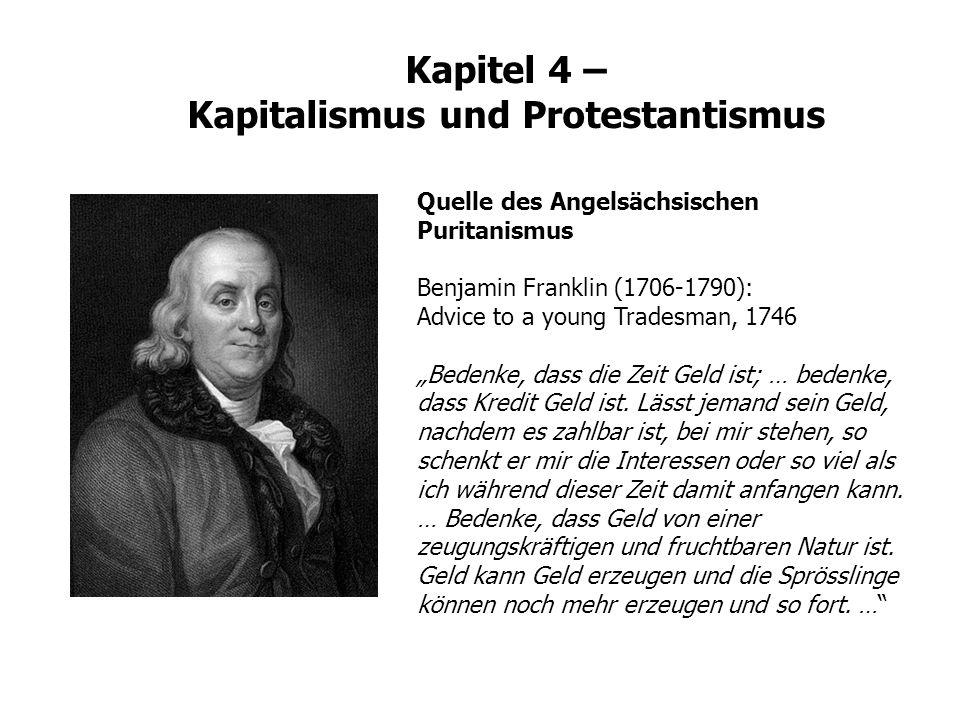 Kapitel 4 – Kapitalismus und Protestantismus Quelle des Angelsächsischen Puritanismus Benjamin Franklin (1706-1790): Advice to a young Tradesman, 1746