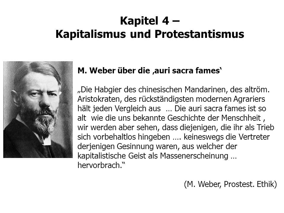 Kapitel 4 – Kapitalismus und Protestantismus M. Weber über die auri sacra fames Die Habgier des chinesischen Mandarinen, des altröm. Aristokraten, des