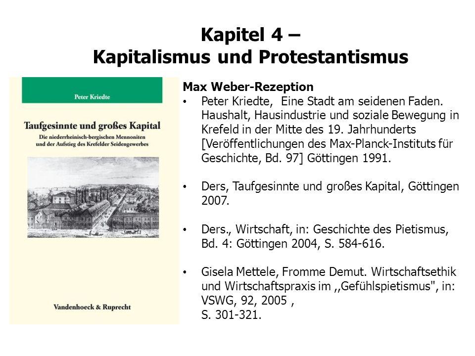 Kapitel 4 – Kapitalismus und Protestantismus Max Weber-Rezeption Peter Kriedte, (Eine Stadt am seidenen Faden. Haushalt, Hausindustrie und soziale Bew