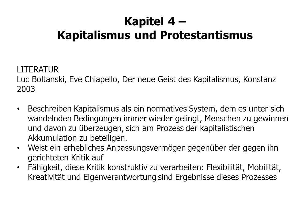 LITERATUR Luc Boltanski, Eve Chiapello, Der neue Geist des Kapitalismus, Konstanz 2003 Beschreiben Kapitalismus als ein normatives System, dem es unte