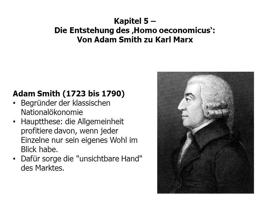 Adam Smith (1723 bis 1790) Begründer der klassischen Nationalökonomie Hauptthese: die Allgemeinheit profitiere davon, wenn jeder Einzelne nur sein eig