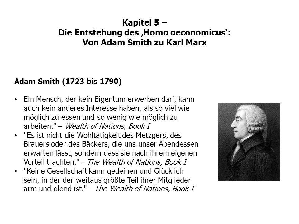 Adam Smith (1723 bis 1790) Ein Mensch, der kein Eigentum erwerben darf, kann auch kein anderes Interesse haben, als so viel wie möglich zu essen und s