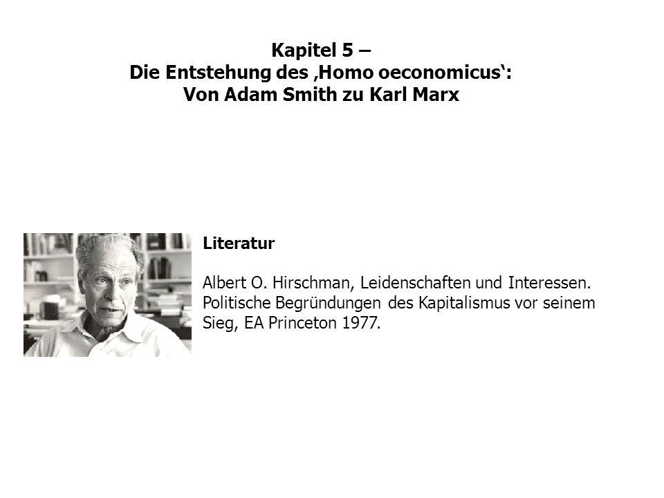 Literatur Albert O. Hirschman, Leidenschaften und Interessen. Politische Begründungen des Kapitalismus vor seinem Sieg, EA Princeton 1977. Kapitel 5 –
