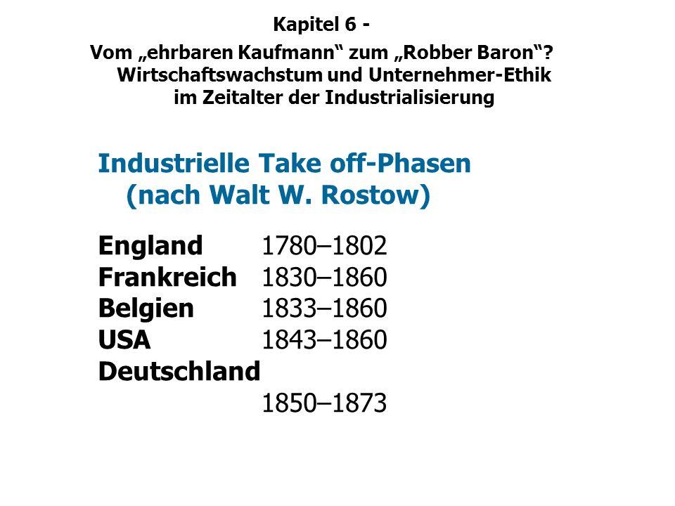 Kapitel 6 - Vom ehrbaren Kaufmann zum Robber Baron? Wirtschaftswachstum und Unternehmer-Ethik im Zeitalter der Industrialisierung Industrielle Take of
